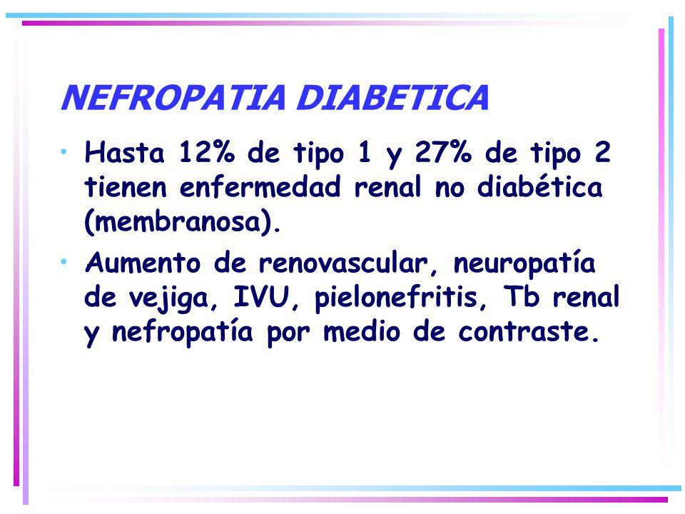 NEFROPATIA DIABETICA Hasta 12% de tipo 1 y 27% de tipo 2 tienen enfermedad renal no diabética (membranosa).