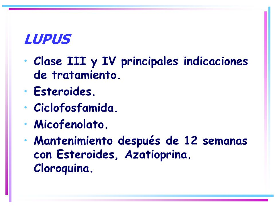 LUPUS Clase III y IV principales indicaciones de tratamiento.