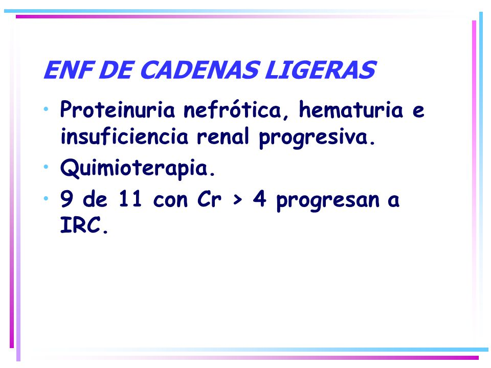 ENF DE CADENAS LIGERAS Proteinuria nefrótica, hematuria e insuficiencia renal progresiva. Quimioterapia.