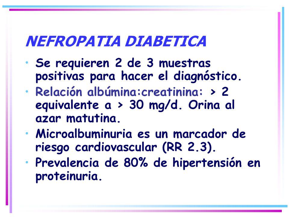 NEFROPATIA DIABETICA Se requieren 2 de 3 muestras positivas para hacer el diagnóstico.