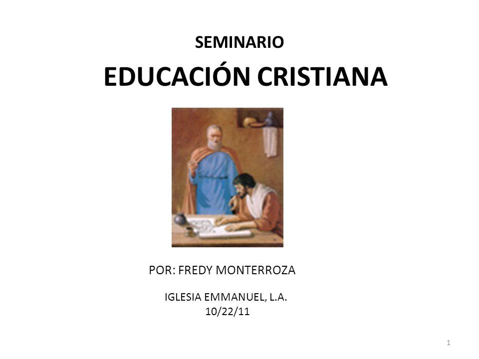 EDUCACIÓN CRISTIANA SEMINARIO POR: FREDY MONTERROZA