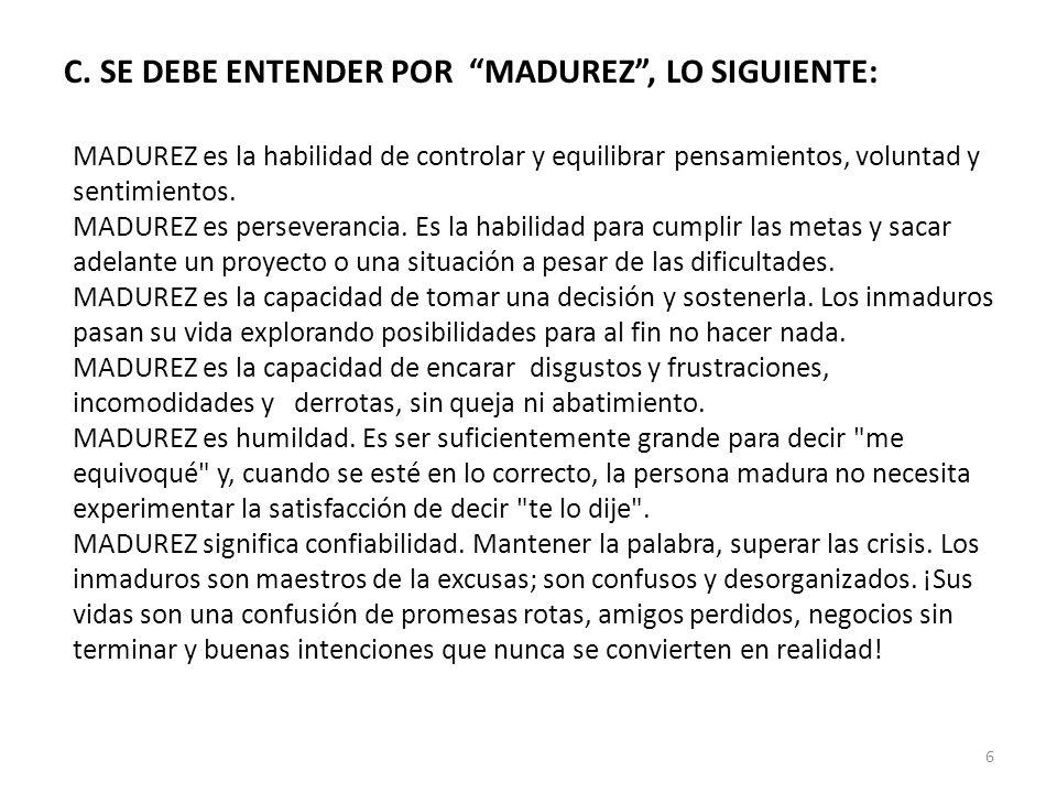 C. SE DEBE ENTENDER POR MADUREZ , LO SIGUIENTE: