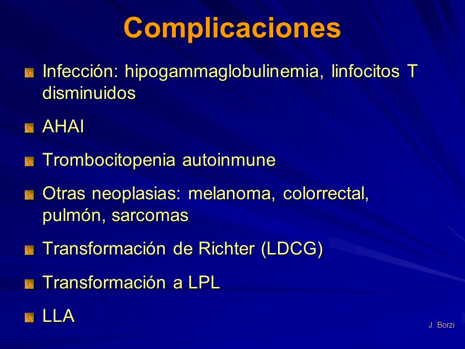 Complicaciones Infección: hipogammaglobulinemia, linfocitos T disminuidos. AHAI. Trombocitopenia autoinmune.