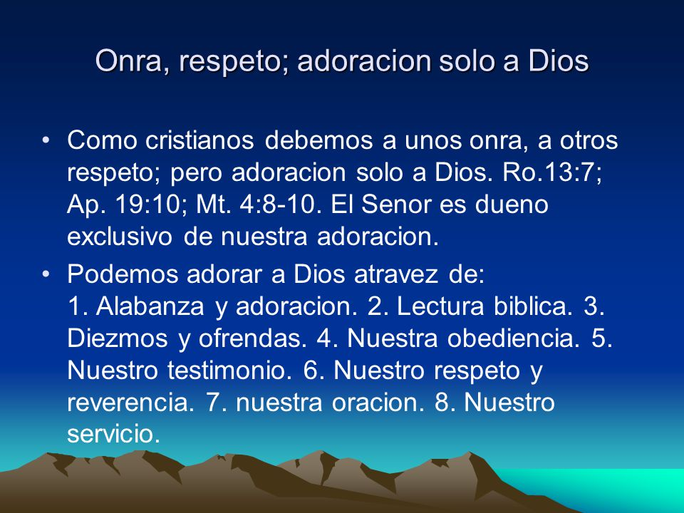 Onra, respeto; adoracion solo a Dios