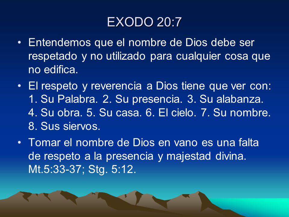 EXODO 20:7 Entendemos que el nombre de Dios debe ser respetado y no utilizado para cualquier cosa que no edifica.