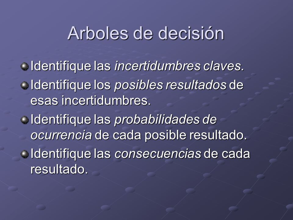 Arboles de decisión Identifique las incertidumbres claves.