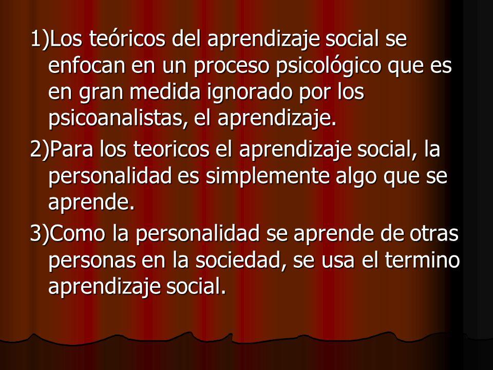 1)Los teóricos del aprendizaje social se enfocan en un proceso psicológico que es en gran medida ignorado por los psicoanalistas, el aprendizaje.