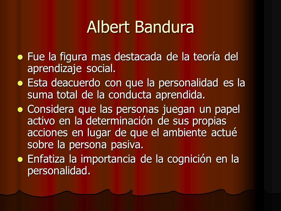 Albert Bandura Fue la figura mas destacada de la teoría del aprendizaje social.