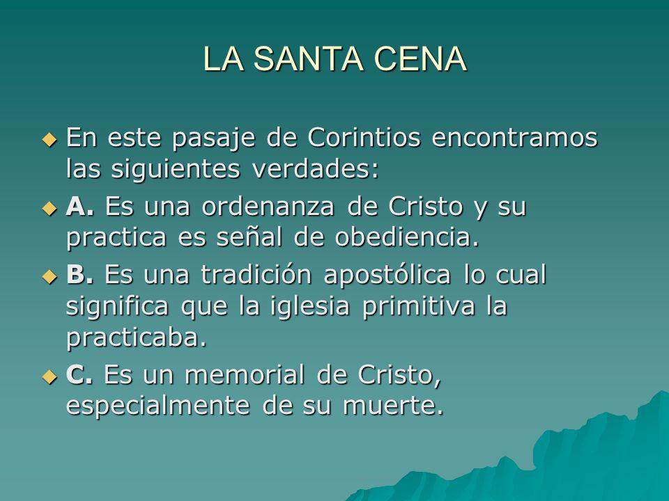 LA SANTA CENA En este pasaje de Corintios encontramos las siguientes verdades: A. Es una ordenanza de Cristo y su practica es señal de obediencia.