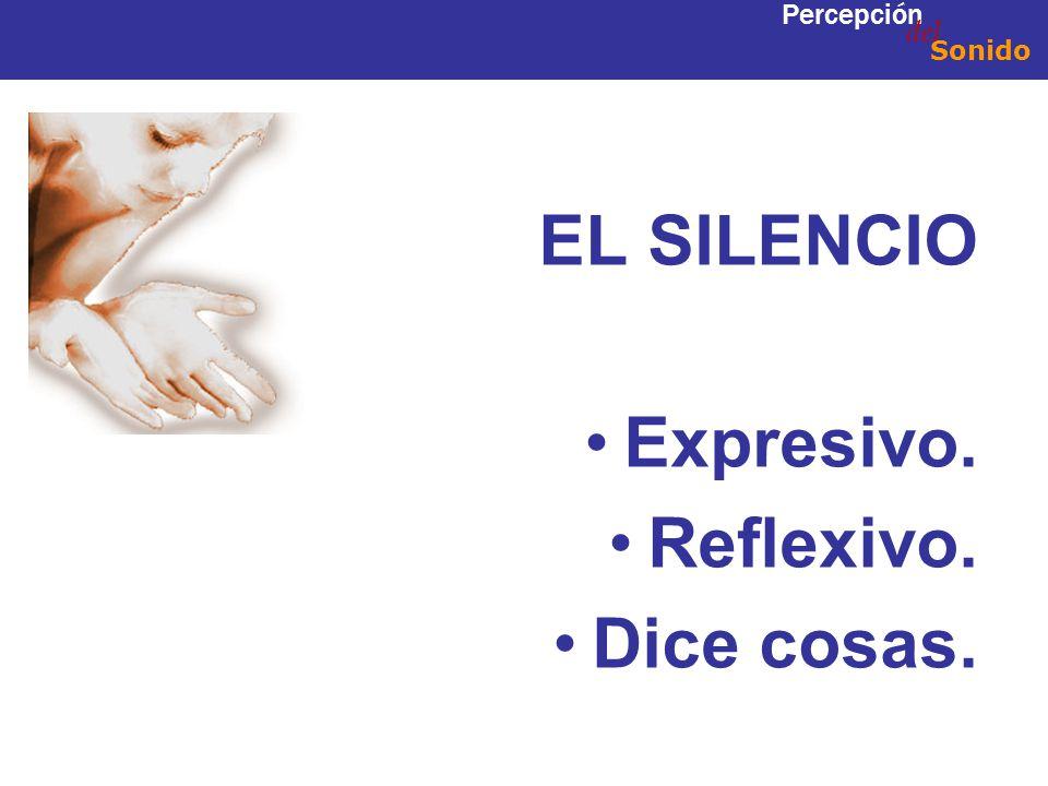 del Percepción Sonido EL SILENCIO Expresivo. Reflexivo. Dice cosas.