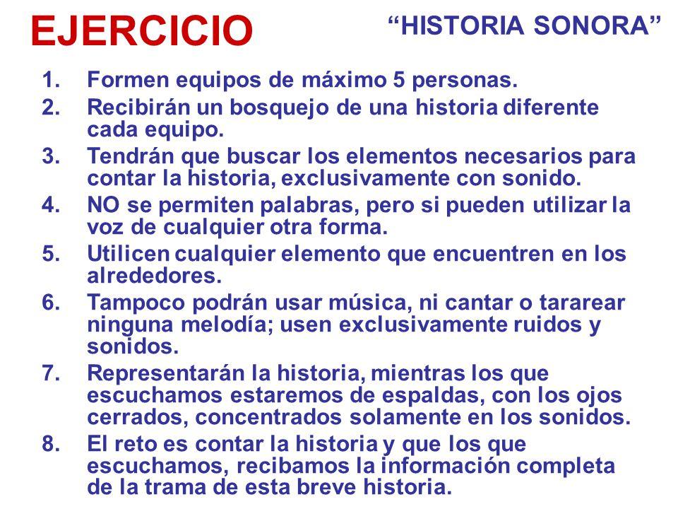 EJERCICIO HISTORIA SONORA Formen equipos de máximo 5 personas.