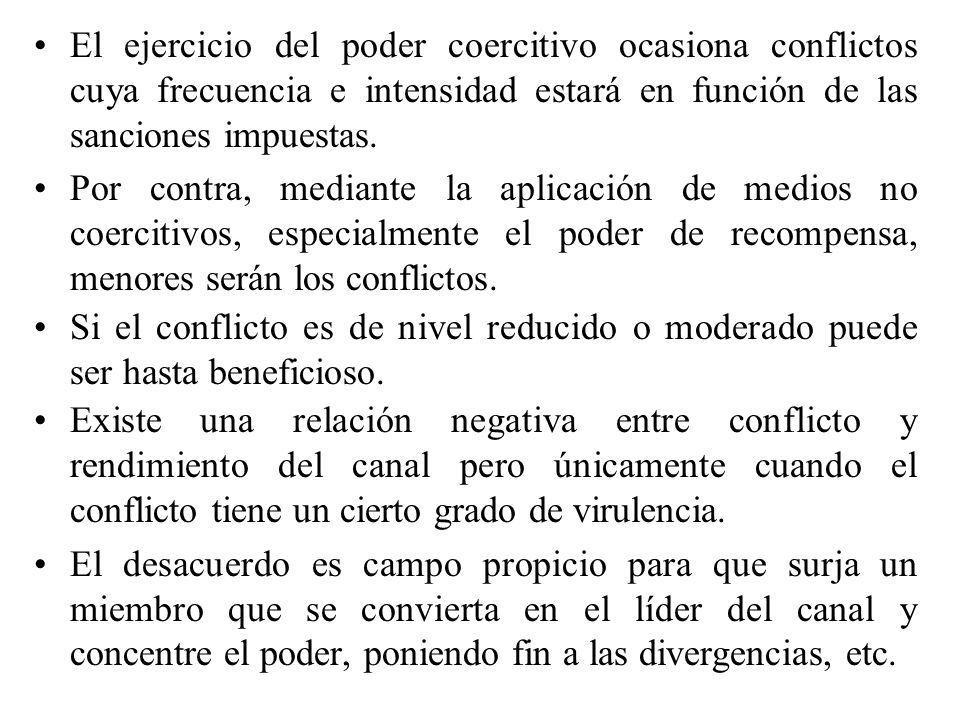 El ejercicio del poder coercitivo ocasiona conflictos cuya frecuencia e intensidad estará en función de las sanciones impuestas.