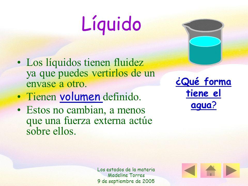 Líquido Los líquidos tienen fluidez ya que puedes vertirlos de un envase a otro. Tienen volumen definido.