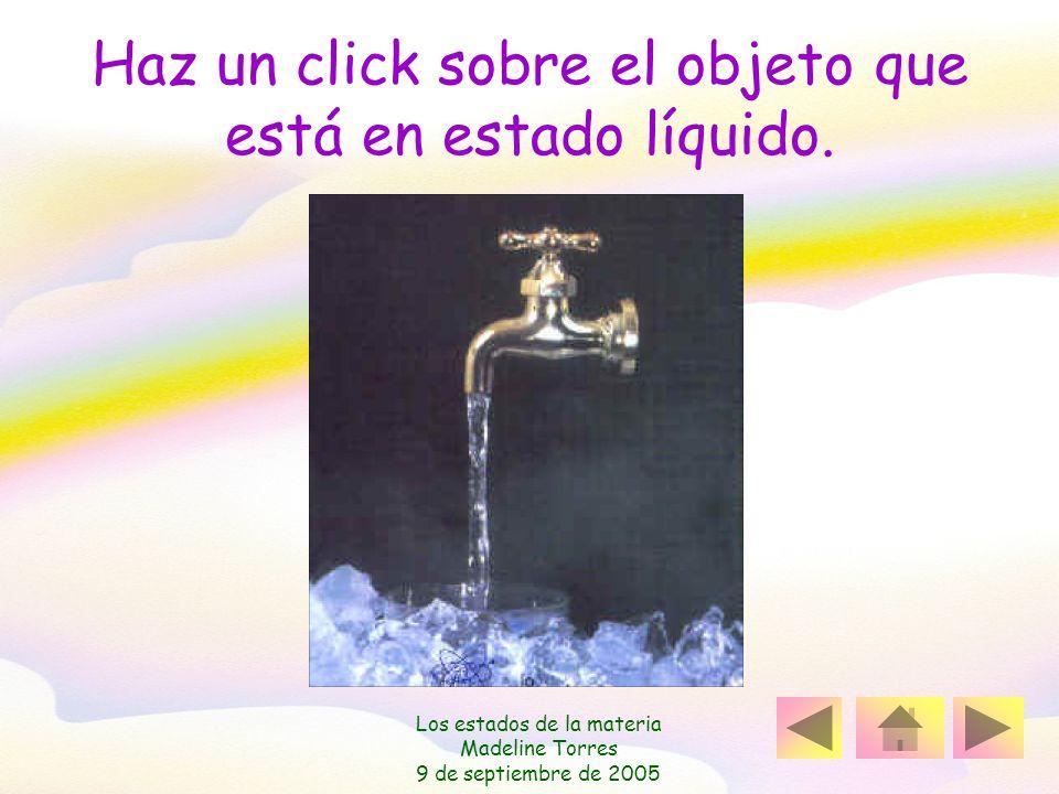 Haz un click sobre el objeto que está en estado líquido.