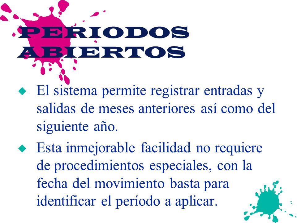 PERIODOS ABIERTOS El sistema permite registrar entradas y salidas de meses anteriores así como del siguiente año.