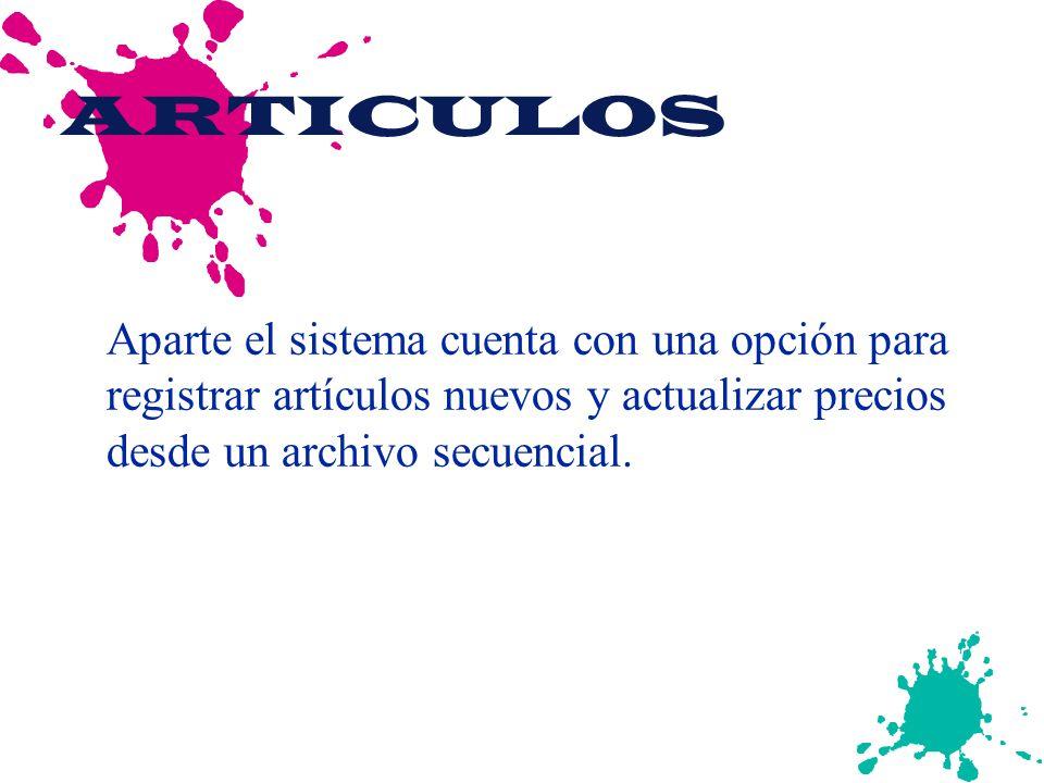 ARTICULOS Aparte el sistema cuenta con una opción para registrar artículos nuevos y actualizar precios desde un archivo secuencial.