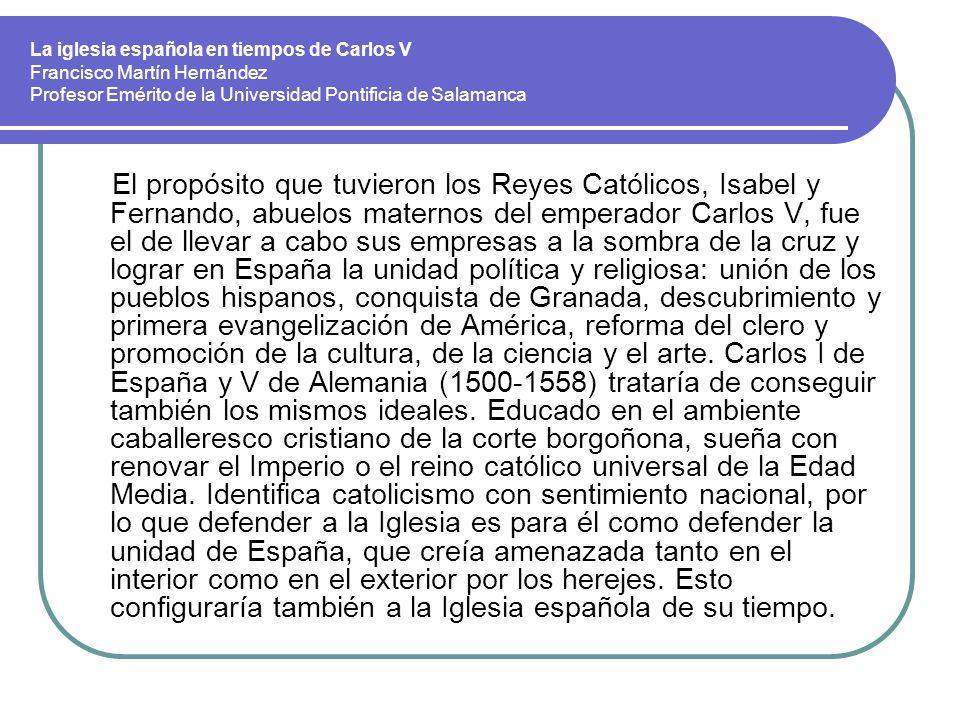 La iglesia española en tiempos de Carlos V Francisco Martín Hernández Profesor Emérito de la Universidad Pontificia de Salamanca