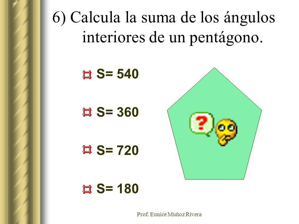 6) Calcula la suma de los ángulos interiores de un pentágono.