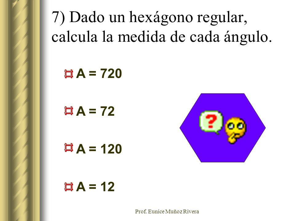 7) Dado un hexágono regular, calcula la medida de cada ángulo.