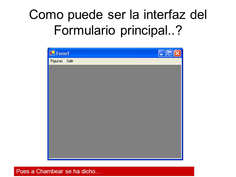 Como puede ser la interfaz del Formulario principal..
