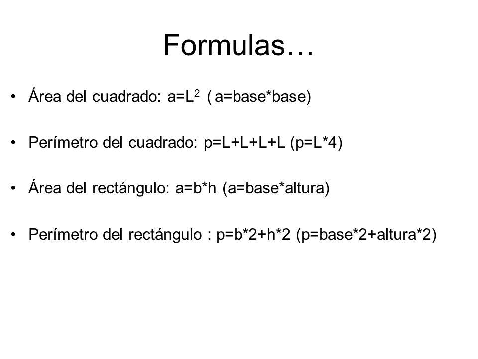 Formulas… Área del cuadrado: a=L2 ( a=base*base)