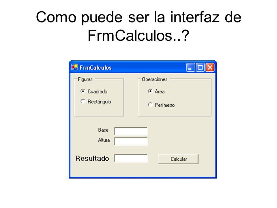 Como puede ser la interfaz de FrmCalculos..