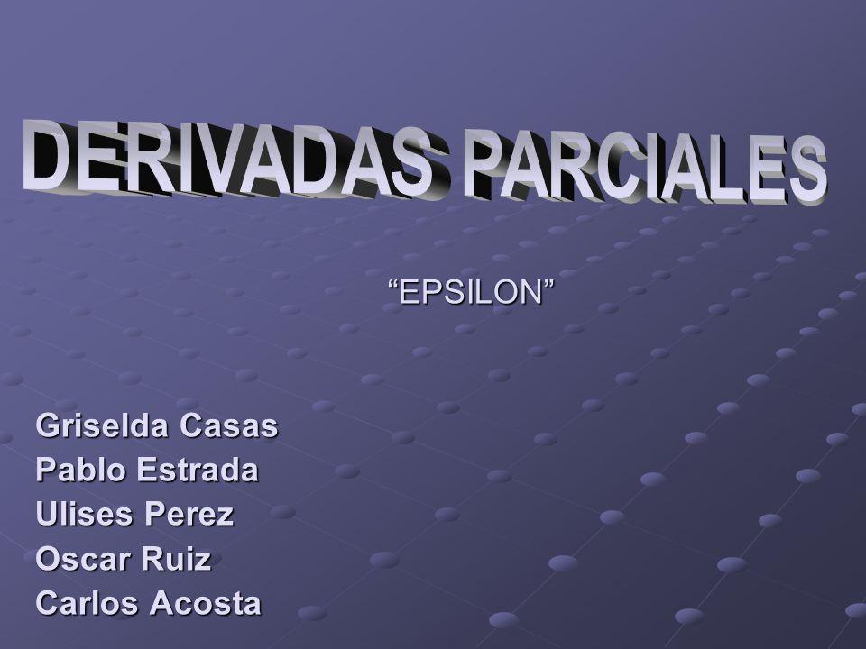 DERIVADAS PARCIALES EPSILON Griselda Casas Pablo Estrada