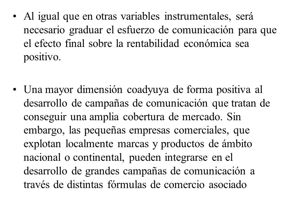 Al igual que en otras variables instrumentales, será necesario graduar el esfuerzo de comunicación para que el efecto final sobre la rentabilidad económica sea positivo.