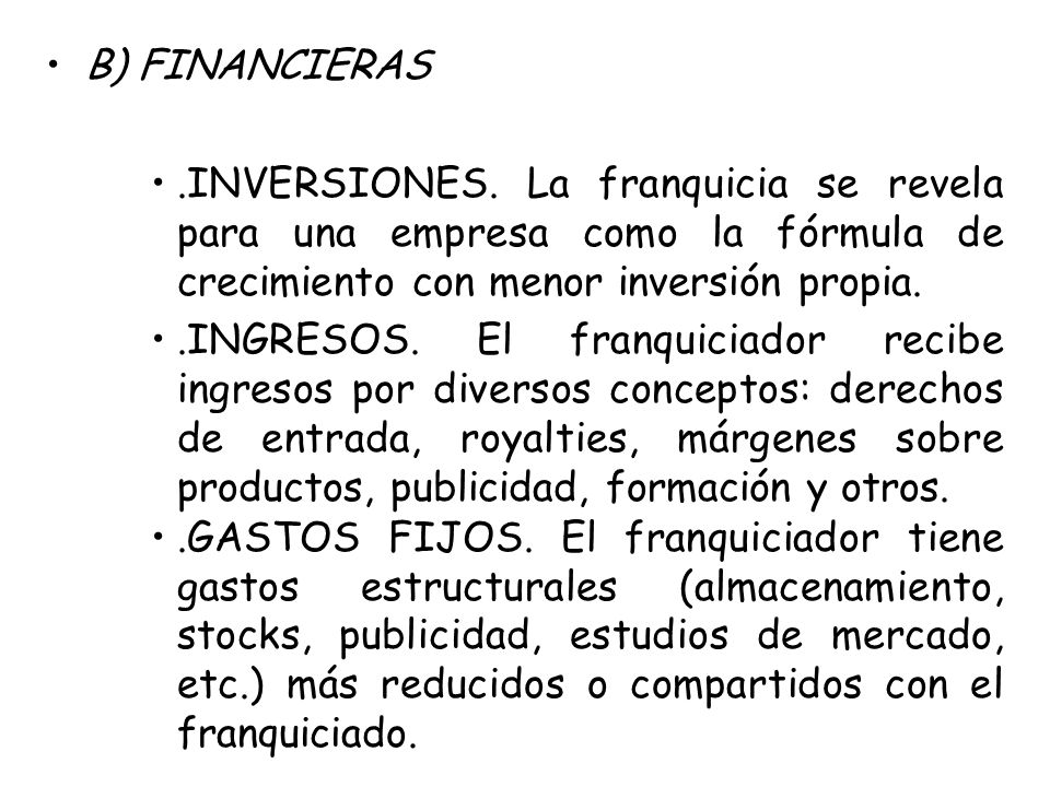 B) FINANCIERAS .INVERSIONES. La franquicia se revela para una empresa como la fórmula de crecimiento con menor inversión propia.