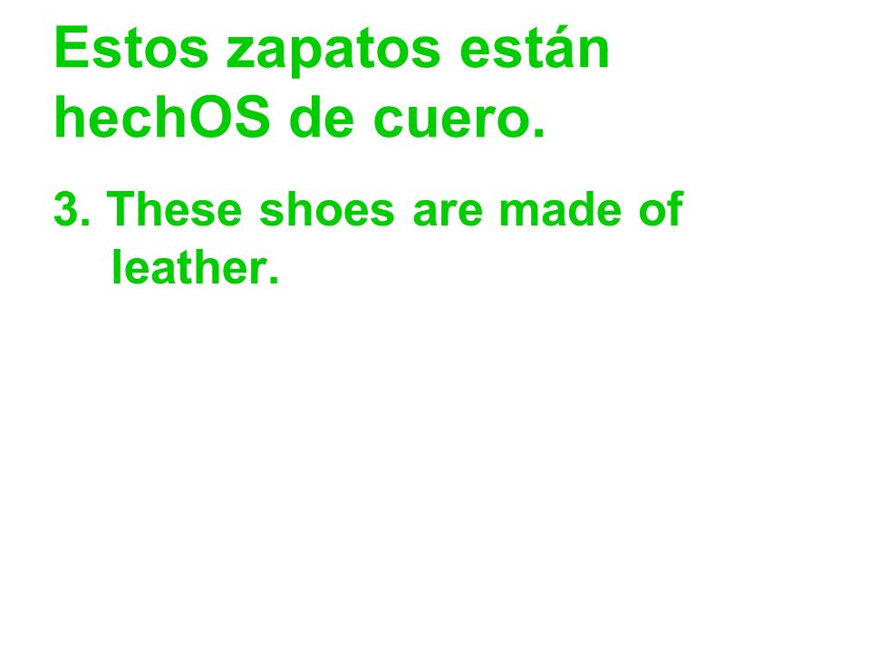 Estos zapatos están hechOS de cuero.