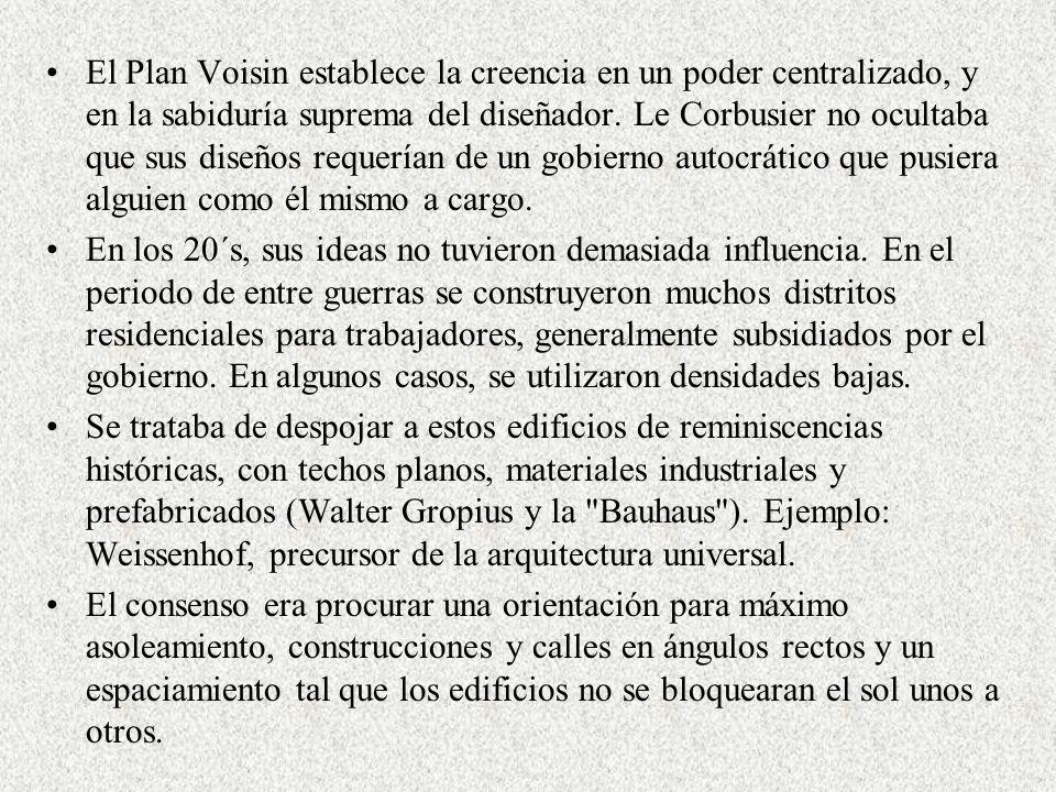 El Plan Voisin establece la creencia en un poder centralizado, y en la sabiduría suprema del diseñador. Le Corbusier no ocultaba que sus diseños requerían de un gobierno autocrático que pusiera alguien como él mismo a cargo.