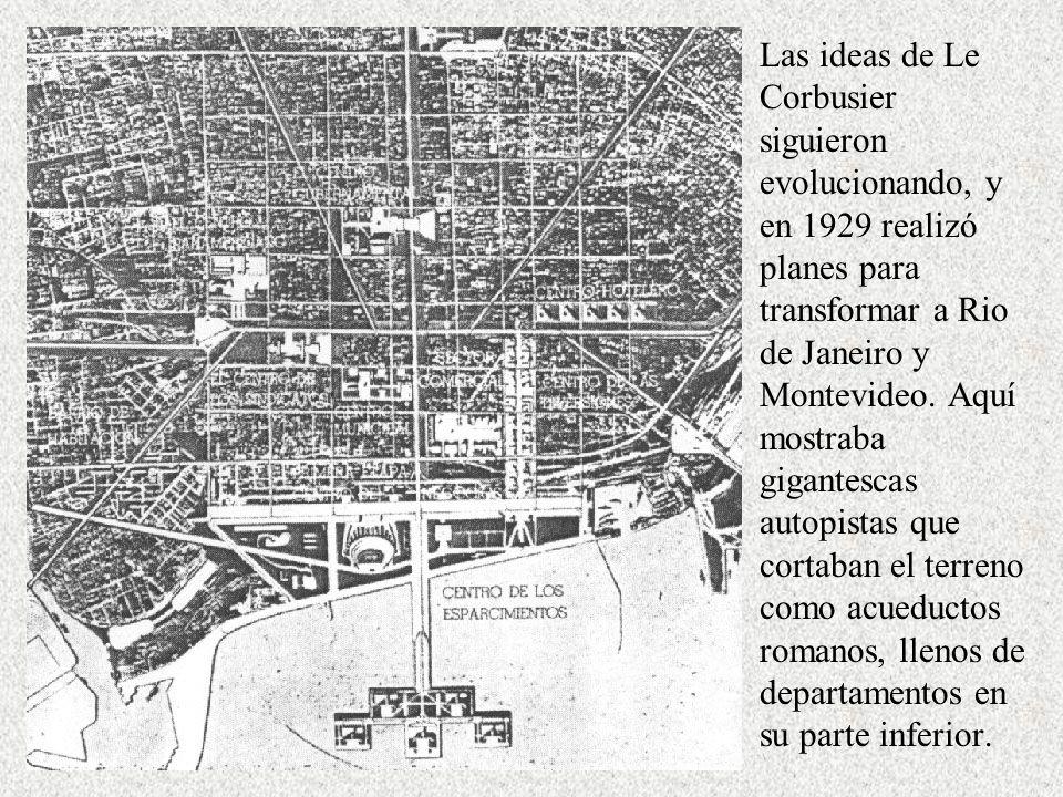 Las ideas de Le Corbusier siguieron evolucionando, y en 1929 realizó planes para transformar a Rio de Janeiro y Montevideo.