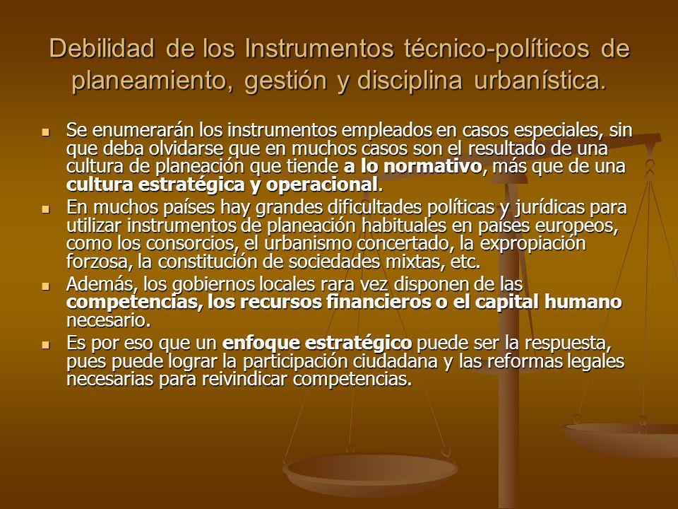 Debilidad de los Instrumentos técnico-políticos de planeamiento, gestión y disciplina urbanística.