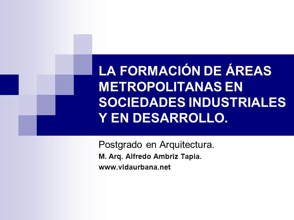 LA FORMACIÓN DE ÁREAS METROPOLITANAS EN SOCIEDADES INDUSTRIALES Y EN DESARROLLO.