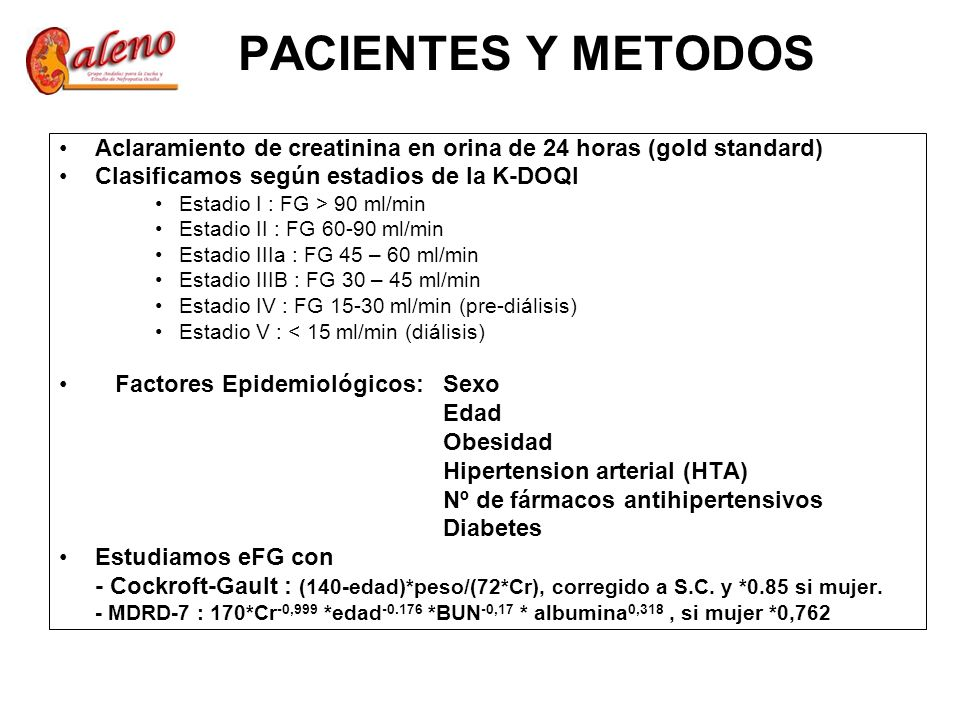 PACIENTES Y METODOS Aclaramiento de creatinina en orina de 24 horas (gold standard) Clasificamos según estadios de la K-DOQI.