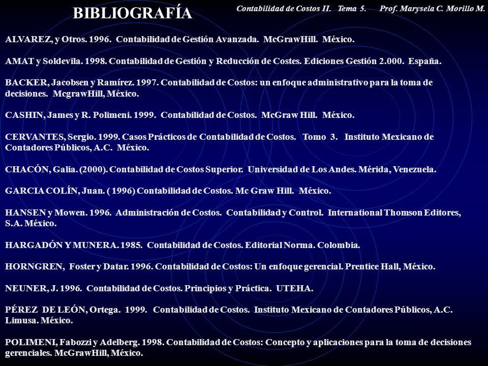 BIBLIOGRAFÍA Contabilidad de Costos II. Tema 5. Prof. Marysela C. Morillo M.