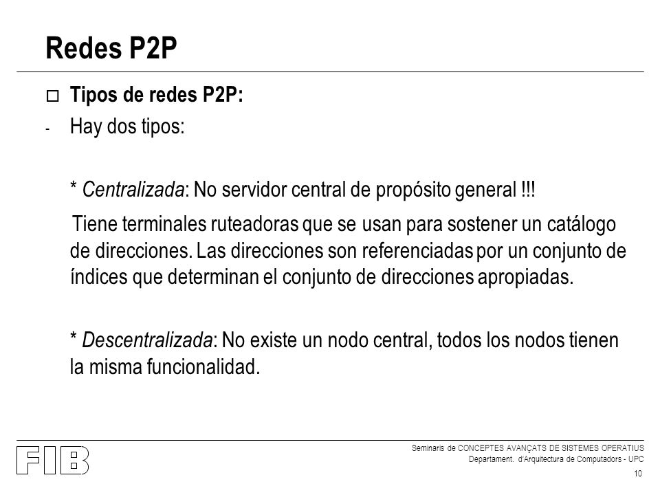 Redes P2P Tipos de redes P2P: Hay dos tipos: * Centralizada: No servidor central de propósito general !!!