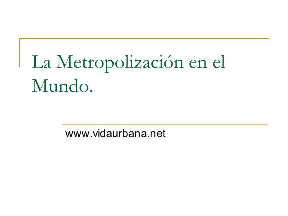 La Metropolización en el Mundo.