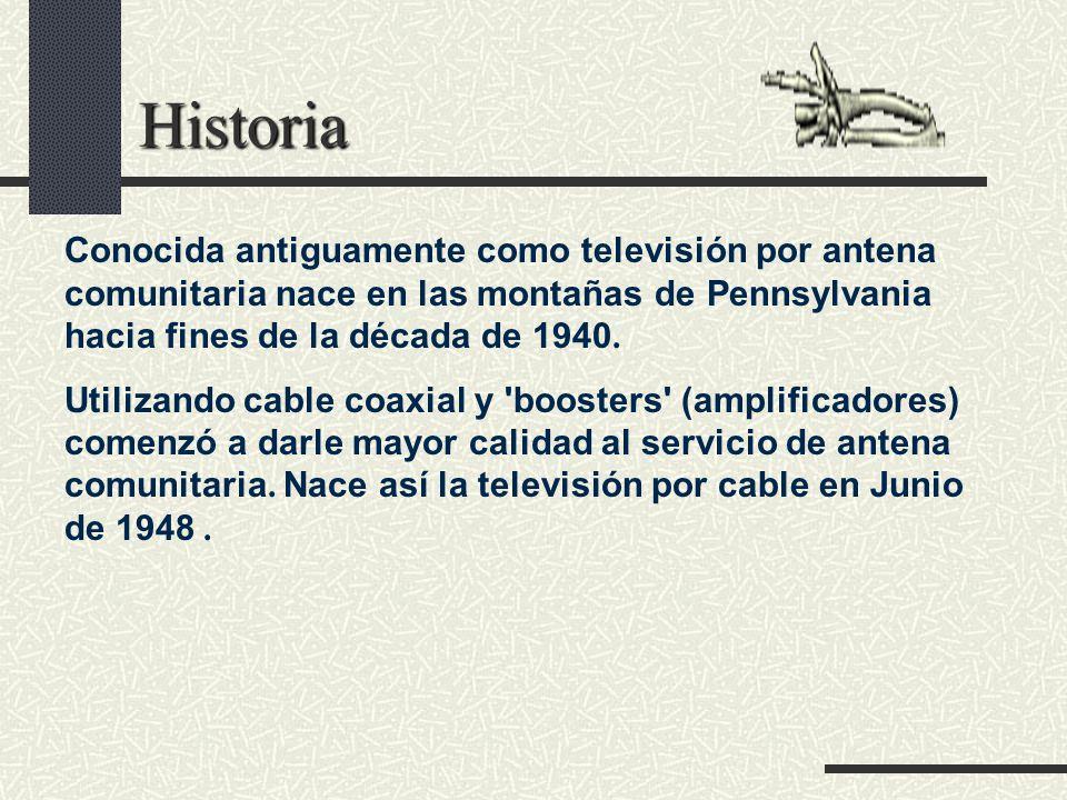 Historia Conocida antiguamente como televisión por antena comunitaria nace en las montañas de Pennsylvania hacia fines de la década de 1940.