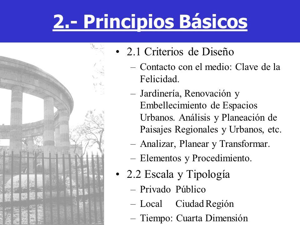 2.- Principios Básicos 2.1 Criterios de Diseño 2.2 Escala y Tipología