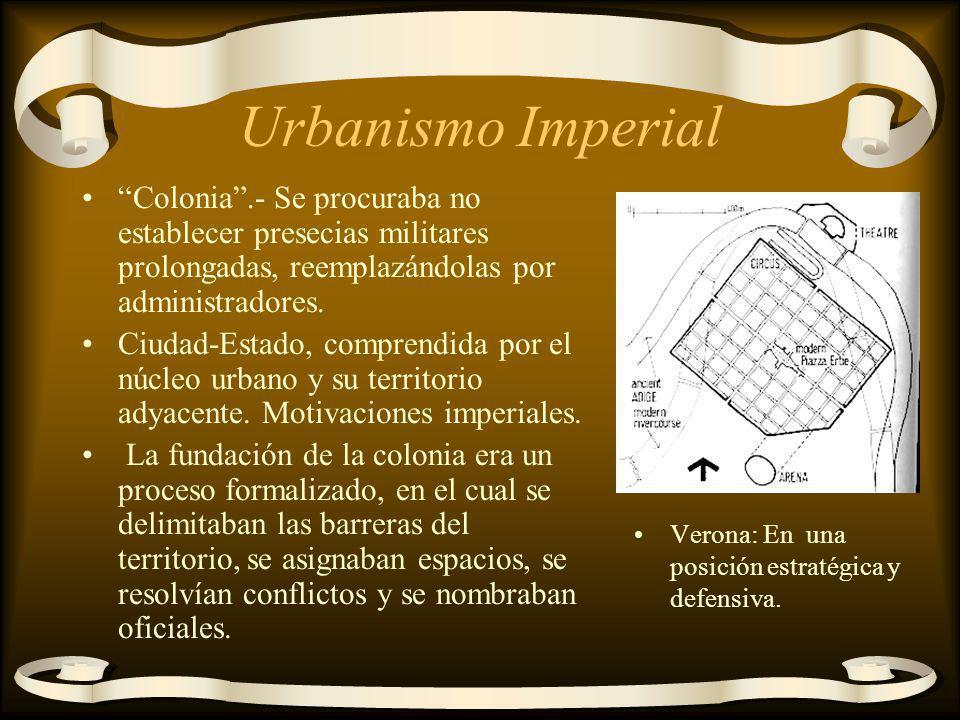 Urbanismo Imperial Colonia .- Se procuraba no establecer presecias militares prolongadas, reemplazándolas por administradores.