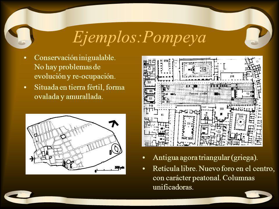 Ejemplos:Pompeya Conservación inigualable. No hay problemas de evolución y re-ocupación. Situada en tierra fértil, forma ovalada y amurallada.