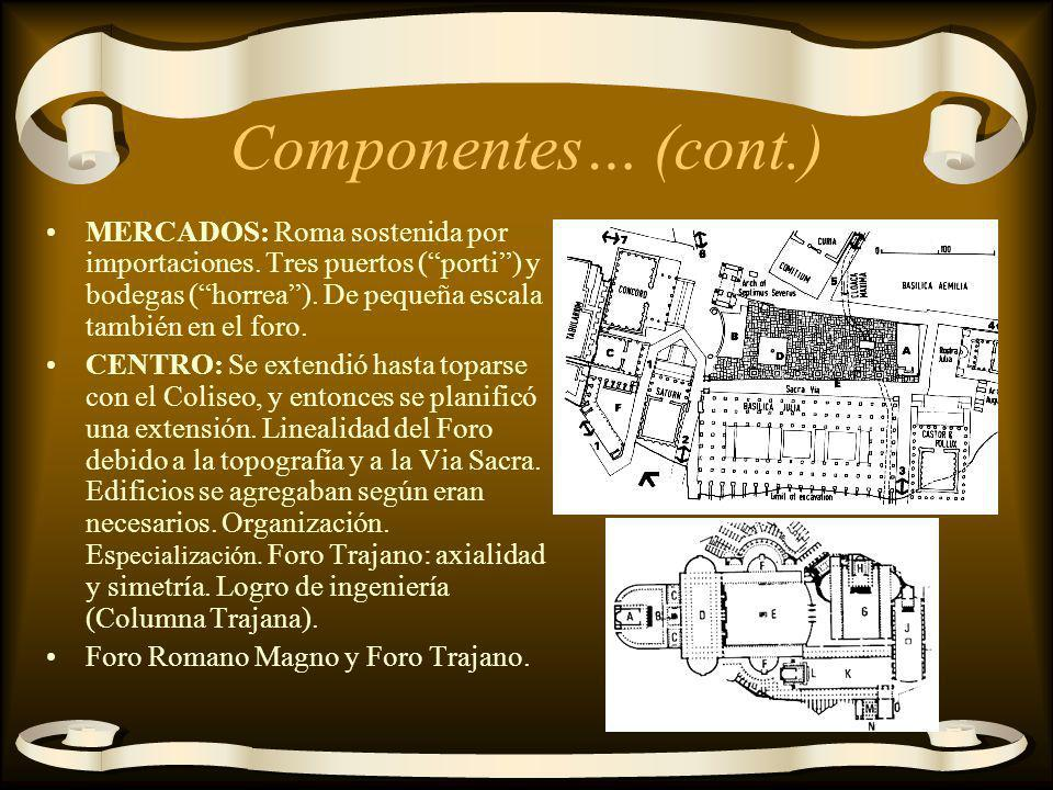 Componentes… (cont.) MERCADOS: Roma sostenida por importaciones. Tres puertos ( porti ) y bodegas ( horrea ). De pequeña escala también en el foro.