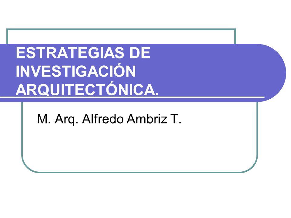 ESTRATEGIAS DE INVESTIGACIÓN ARQUITECTÓNICA.