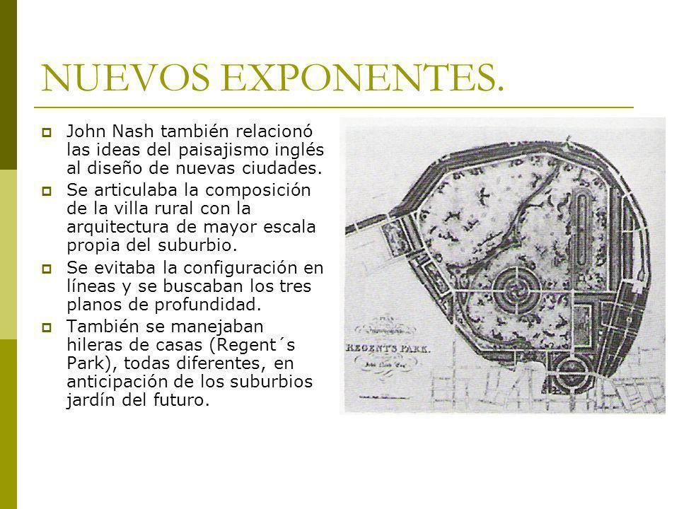 NUEVOS EXPONENTES. John Nash también relacionó las ideas del paisajismo inglés al diseño de nuevas ciudades.