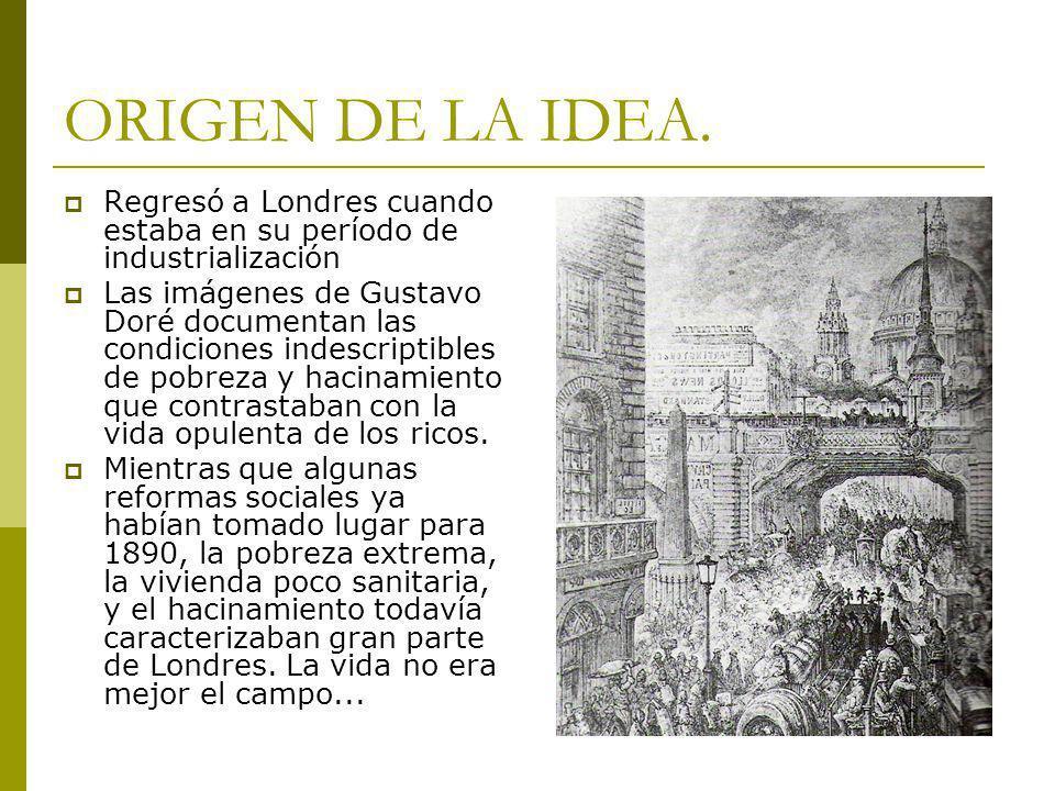 ORIGEN DE LA IDEA. Regresó a Londres cuando estaba en su período de industrialización.