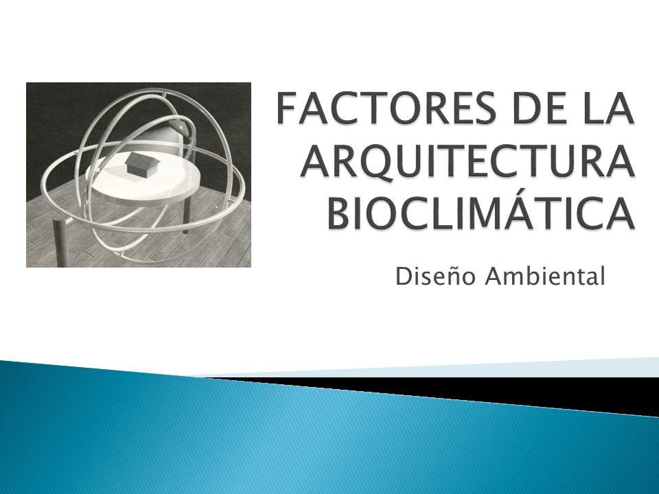 FACTORES DE LA ARQUITECTURA BIOCLIMÁTICA