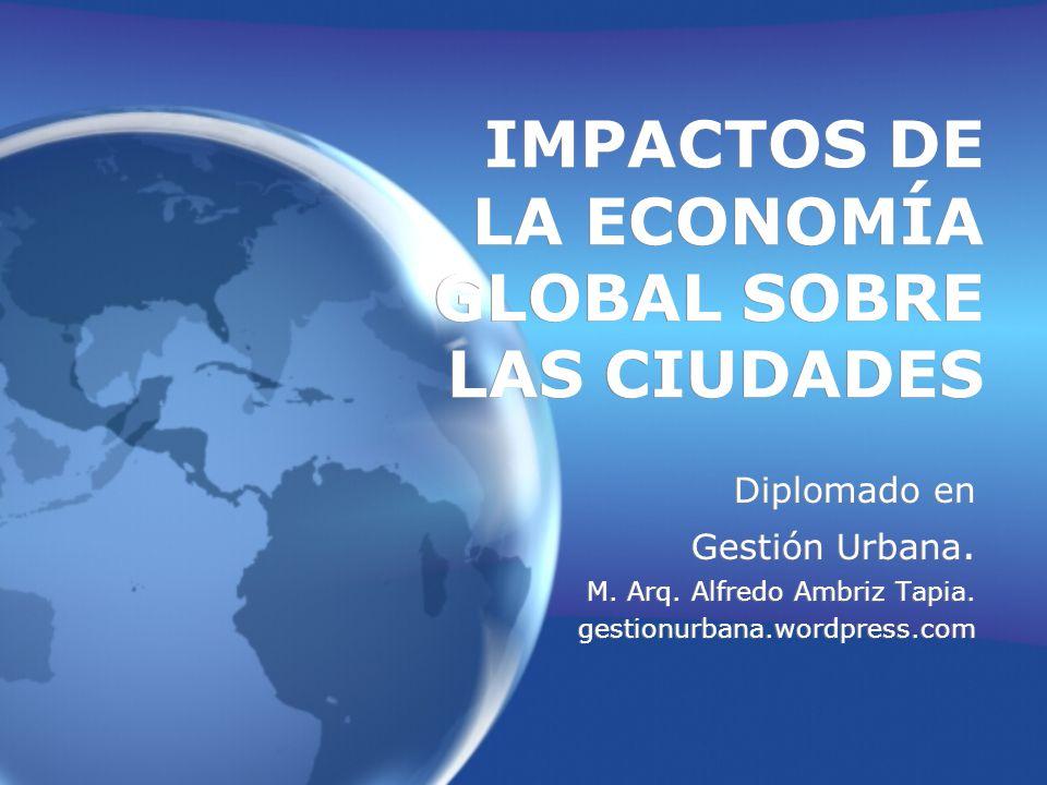 IMPACTOS DE LA ECONOMÍA GLOBAL SOBRE LAS CIUDADES
