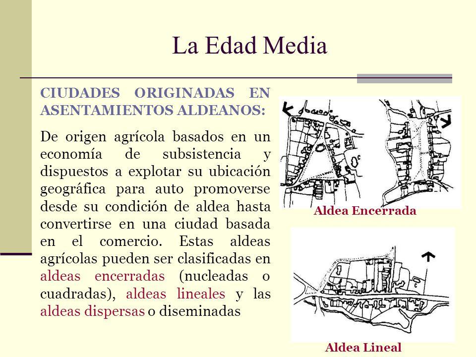 La Edad Media CIUDADES ORIGINADAS EN ASENTAMIENTOS ALDEANOS: