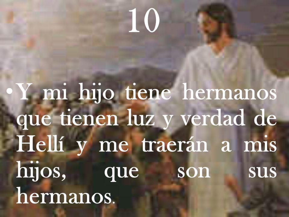 10 Y mi hijo tiene hermanos que tienen luz y verdad de Hellí y me traerán a mis hijos, que son sus hermanos.